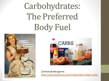 Carbohydrates: The Preferred Body Fuel Carbohydrates game: