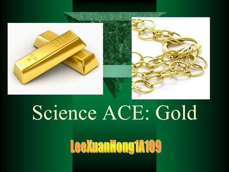 Science ACE: Gold. Overview  Gold in the periodic table  About gold  Properties of gold  Uses of gold  Units for gold.