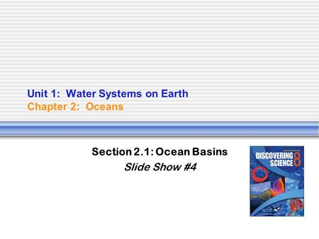 Unit 1: Water Systems on Earth Chapter 2: Oceans Section 2.1: Ocean Basins Slide Show #4.