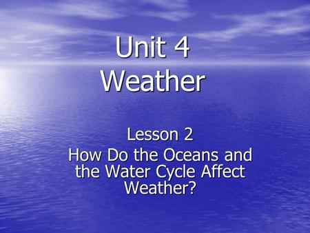 Unit 4 Weather Lesson 2 How Do the Oceans and the Water Cycle Affect Weather?