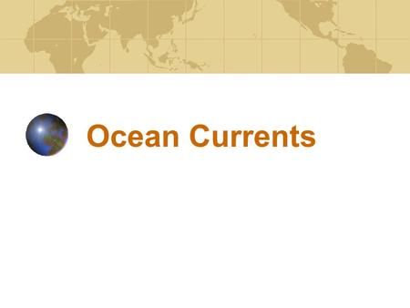 Ocean Currents. Two Types Ocean currents are divided into two types: Surface currents, which are driven by the wind Deep ocean currents, which are driven.