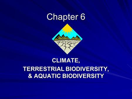 Chapter 6 CLIMATE, TERRESTRIAL BIODIVERSITY, & AQUATIC BIODIVERSITY.