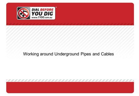 Working around Underground Pipes and Cables. Who we are Dial Before You Dig is a not for profit member based association. Dial Before You Dig provides.