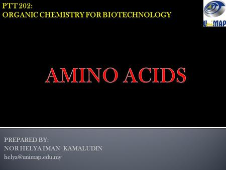 PTT 202: ORGANIC CHEMISTRY FOR BIOTECHNOLOGY PREPARED BY: NOR HELYA IMAN KAMALUDIN
