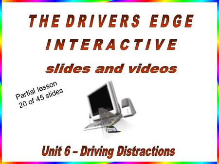 Partial lesson 20 of 45 slides The National Highway Traffic Safety Administration estimates that driver distraction is involved in at least 30% of vehicle.