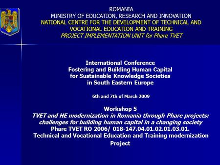 ROMANIA MINISTRY OF EDUCATION, RESEARCH AND INNOVATION NATIONAL CENTRE FOR THE DEVELOPMENT VOCATIONAL EDUCATION AND TRAINING NATIONAL CENTRE FOR THE DEVELOPMENT.