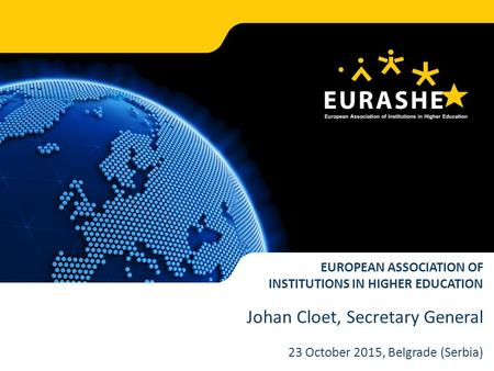 Www.eurashe.eu Supporting Professional Higher Education in Europe EUROPEAN ASSOCIATION OF INSTITUTIONS IN HIGHER EDUCATION Johan Cloet, Secretary General.