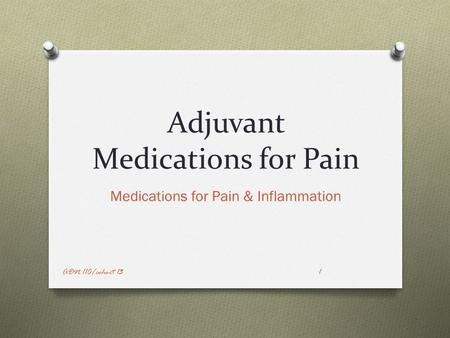 Adjuvant Medications for Pain Medications for Pain & Inflammation ADN 110/cohort 131.