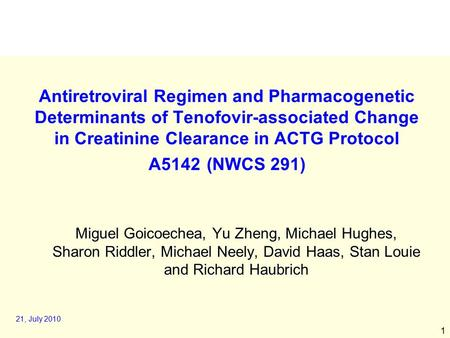 1 Antiretroviral Regimen and Pharmacogenetic Determinants of Tenofovir-associated Change in Creatinine Clearance in ACTG Protocol A5142 (NWCS 291) Miguel.