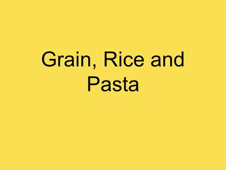 Grain, Rice and Pasta. Cereal Common names for grains. Edible seeds of certain grasses.