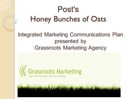 Post's Honey Bunches of Oats Integrated Marketing Communications Plan presented by Grassroots Marketing Agency.