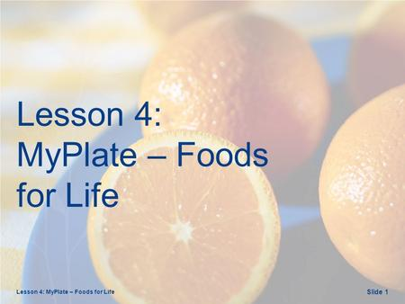 Lesson 4: MyPlate – Foods for Life Slide 1. Opening Questions Lesson 4: MyPlate – Foods for Life Slide 2.