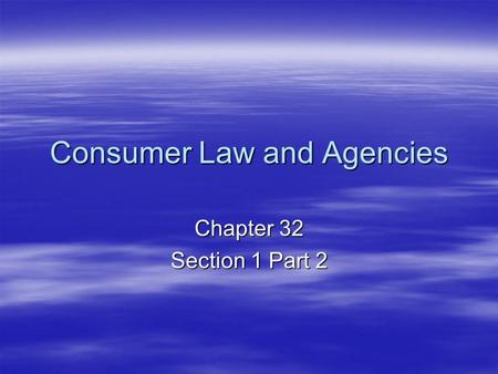 Consumer Law and Agencies Chapter 32 Section 1 Part 2.