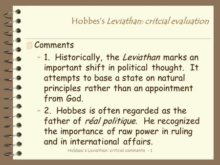 Hobbes's Leviathan: critcial comments - 1 Hobbes's Leviathan: critcial evaluation 4 Comments –1. Historically, the Leviathan marks an important shift in.