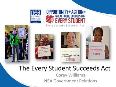 The Every Student Succeeds Act Corey Williams NEA Government Relations.