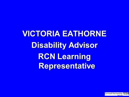 VICTORIA EATHORNE Disability Advisor RCN Learning Representative.