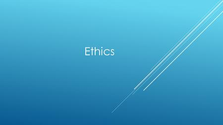 Ethics. What are ethics Ethics is the study of our notions of right and wrong In essence ethics are our moral compass.