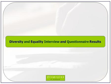Diversity and Equality Interview and Questionnaire Results.