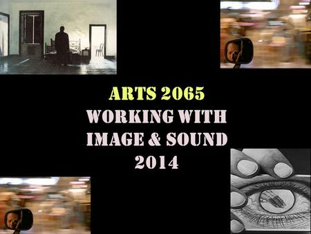 ARTS 2065 Working with Image & Sound 2014. Now is a good time to switch off your mobiles.