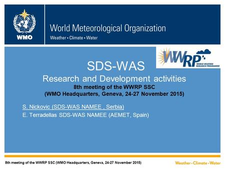 WMO SDS-WAS Research and Development activities 8th meeting of the WWRP SSC (WMO Headquarters, Geneva, 24-27 November 2015) S. Nickovic (SDS-WAS NAMEE,