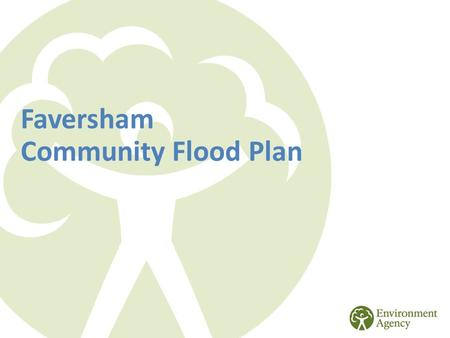 Faversham Community Flood Plan. Purpose of a Community Flood Plan  Minimise damage  Reduce risks to people  Facilitate a more speedy recovery.