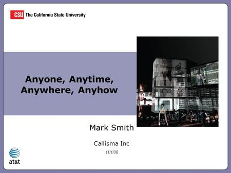 Anyone, Anytime, Anywhere, Anyhow Mark Smith Callisma Inc 11/1/06.