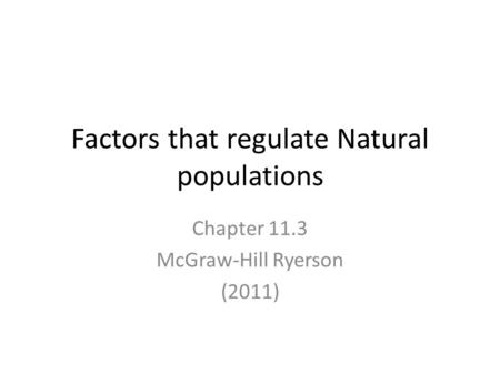 Factors that regulate Natural populations Chapter 11.3 McGraw-Hill Ryerson (2011)