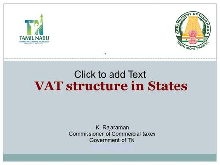Click to add Text VAT structure in States K. Rajaraman Commissioner of Commercial taxes Government of TN Www.tnvat.gov.in.