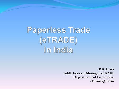 1 R K Arora Addl. General Manager, eTRADE Department of Commerce