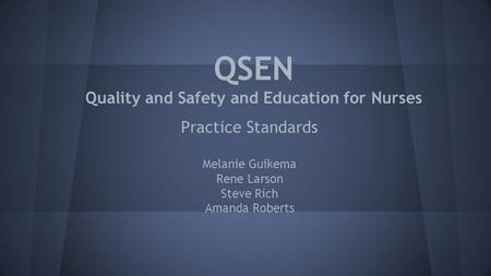 QSEN Quality and Safety and Education for Nurses Practice Standards Melanie Guikema Rene Larson Steve Rich Amanda Roberts.