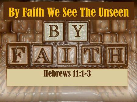 By Faith We See The Unseen