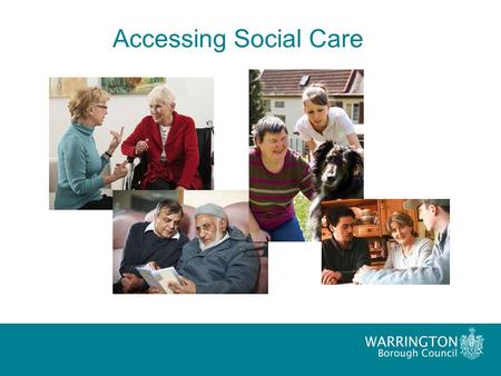 Accessing Social Care. What do adult social care services do? – Assessing and arranging services for people with physical disabilities; mental health.