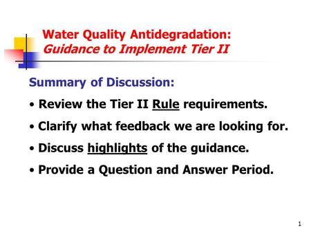 1 Water Quality Antidegradation: Guidance to Implement Tier II Summary of Discussion: Review the Tier II Rule requirements. Clarify what feedback we are.