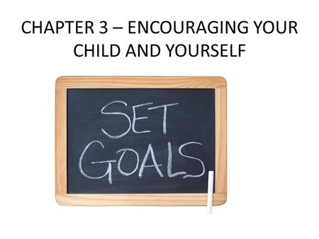 CHAPTER 3 – ENCOURAGING YOUR CHILD AND YOURSELF. WHAT IS SELF ESTEEM? Their own self worth.