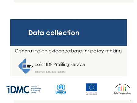 1 Data collection Generating an evidence base for policy-making Joint IDP Profiling Service Informing Solutions Together.