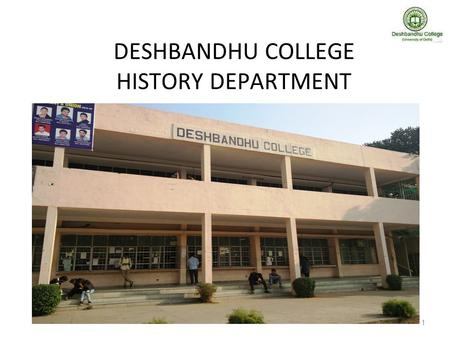 "1 DESHBANDHU COLLEGE HISTORY DEPARTMENT. 2 Motto  Karmanyevadhikaraste "" Bhagavad Gita Chapter 2, Verse 47; You have the right to work only, but never."