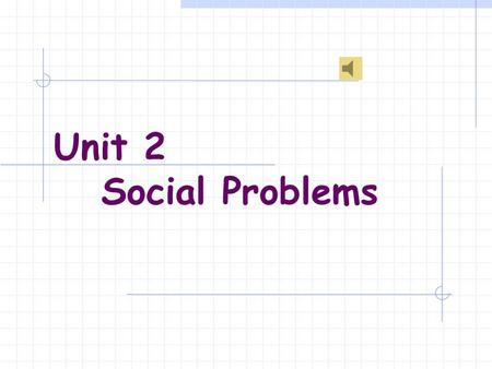 Unit 2 Social Problems. Part 1. Pre-reading task Discussion: 1. What social problems have been revealed according to the passage? 2. What other social.