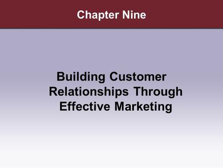 Chapter Nine Building Customer Relationships Through Effective Marketing.