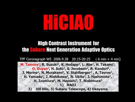 HiCIAO High Contrast Instrument for the Subaru Next Generation Adaptive Optics M. Tamura 1, R. Suzuki 2, K. Hodapp 2, L. Abe 1, H. Takami 3, O. Guyon 3,