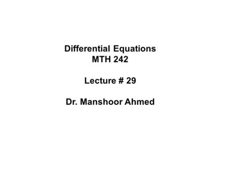 Differential Equations MTH 242 Lecture # 29 Dr. Manshoor Ahmed.