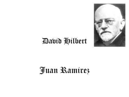 David Hilbert Juan Ramirez. Fact 1 David Hilbert was born on January 23, 1862 in Konigsberg, Prussia, now Kaliningrad, Russia. His father, Otto Hilbert,