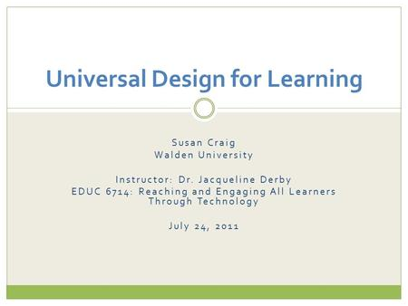 Susan Craig Walden University Instructor: Dr. Jacqueline Derby EDUC 6714: Reaching and Engaging All Learners Through Technology July 24, 2011 Universal.