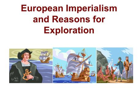European Imperialism and Reasons for Exploration.
