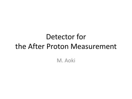 Detector for the After Proton Measurement M. Aoki.