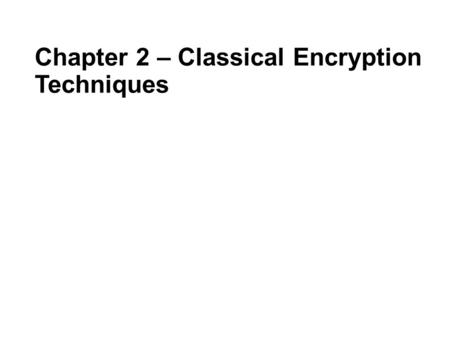 Chapter 2 – Classical Encryption Techniques. Symmetric Encryption or conventional / private-key / single-key sender and recipient share a common key all.