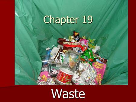Chapter 19 Waste. What is solid waste.. Where does your trash go when you throw it away? Where does your trash go when you throw it away? Where are our.