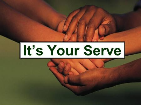 It's Your Serve. …my servant Moses is faithful (Numbers 12:7) By my servant David I will rescue my people Israel (2 Samuel 3:18) Daniel, servant of the.