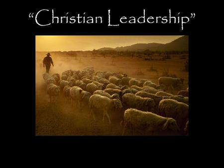 """Christian Leadership"". ""Christian Leadership "" ~ A Review of Part One ~"