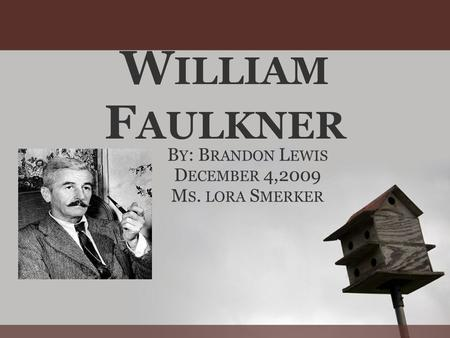 an introduction to the life of william cuthbert faulkner Read this biographies essay and over 88,000 other research documents willian faulkner - literature giant william cuthbert faulkner was born on.