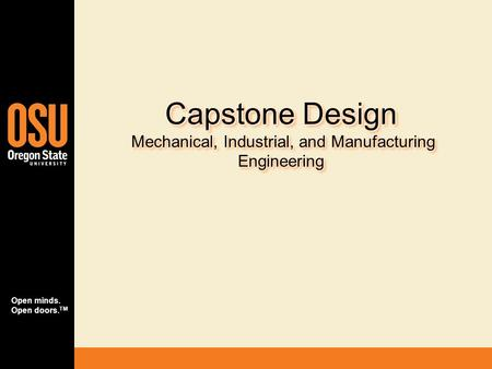 Open minds. Open doors. TM Capstone Design Mechanical, Industrial, and Manufacturing Engineering.